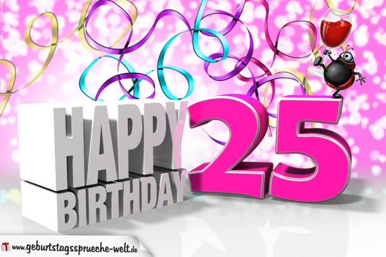 Geburtstagswunsche zum 25 geburtstag einer frau