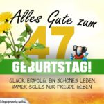 47. Geburtstag - Geburtstagskarte ALLES GUTE mit schönem Spruch