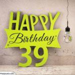 Holzausschnitt Happy Birthday 39. Geburtstag Spruch