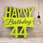 Holzausschnitt Happy Birthday 44. Geburtstag Spruch