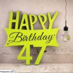 Holzausschnitt Happy Birthday 47. Geburtstag Spruch