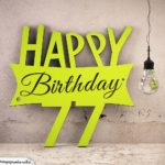 Holzausschnitt Happy Birthday 77. Geburtstag Spruch